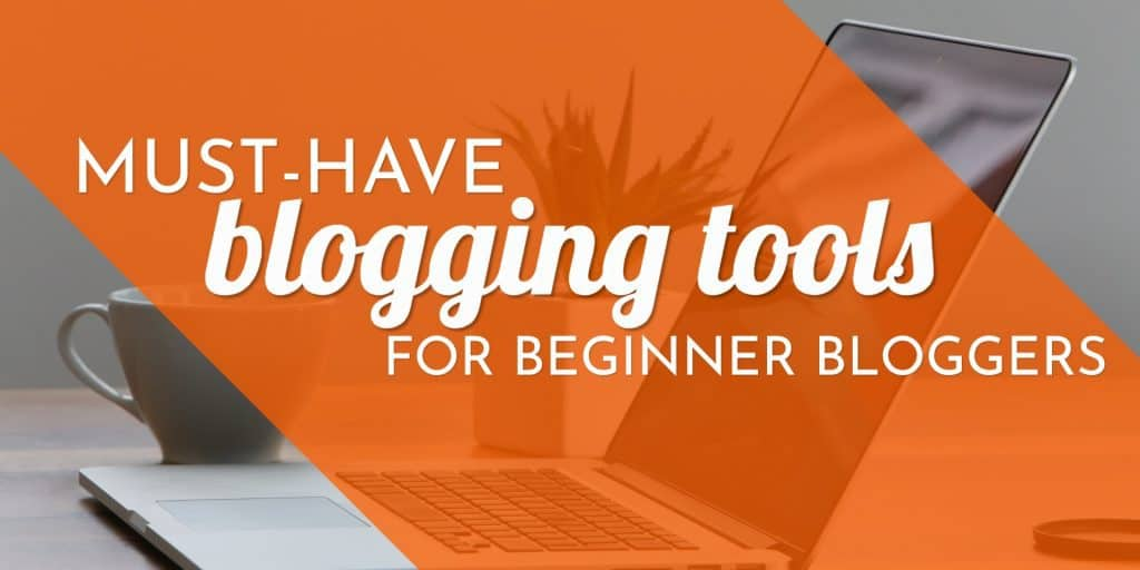 blog post graphic for must have blogging tools for beginner bloggers post