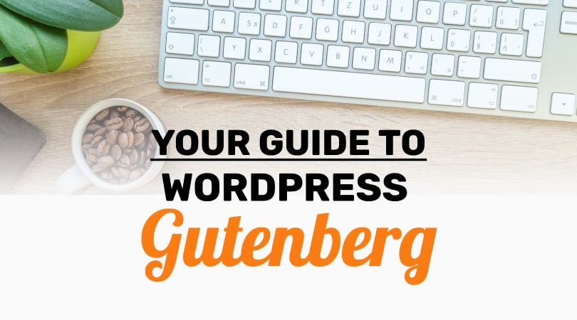 "An image of a computer keyboard with a cup of coffee beans and plant and writing on top of the graphic with the title of the post called ""your guide to wordpress gutenberg"""