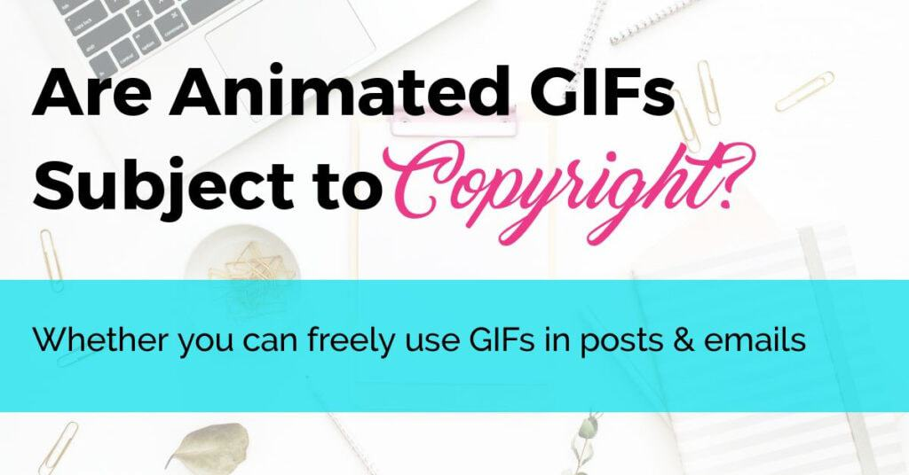 An image of laptop, notebook, paper clips being used as a backdrop for social graphic for animated gifs being subject to copyright